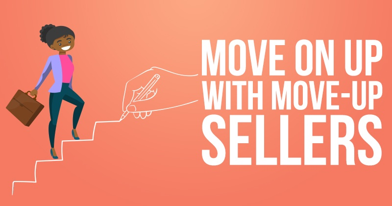 Move On Up With Move-Up Sellers!