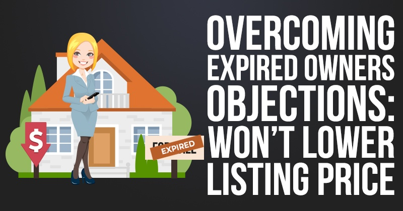 Overcoming Expired Owner Objections: Won't Lower Listing Price