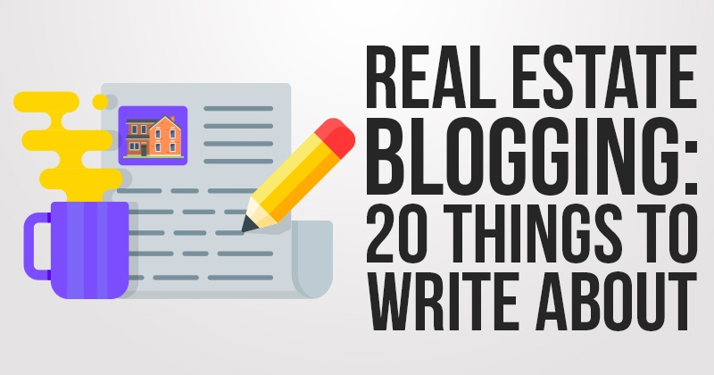 Real Estate Blogging 20 Things To Write About