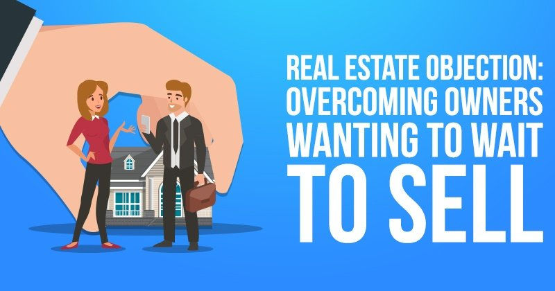 Real_Estate_Objection_Overcoming_Owners_Wanting_To_Wait_To_Sell