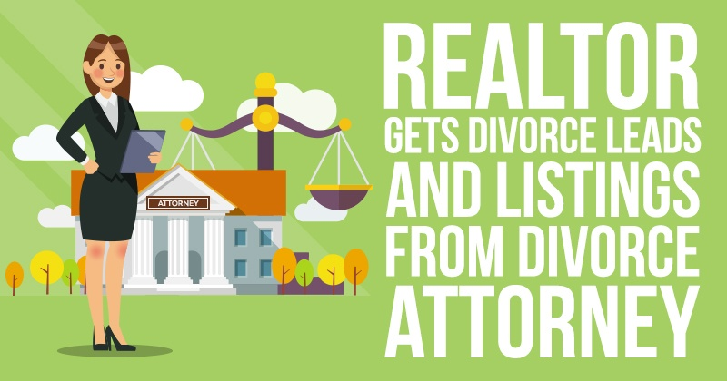 Realtor Gets Divorce Leads and Listings from Divorce Attorney