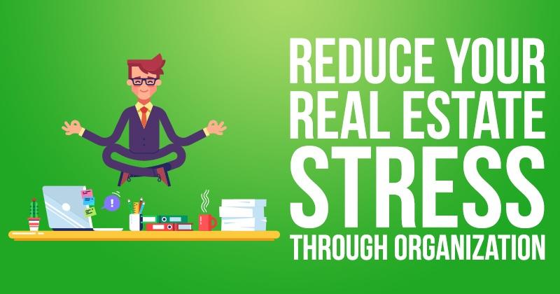 Reduce Your Real Estate Stress Through Organization