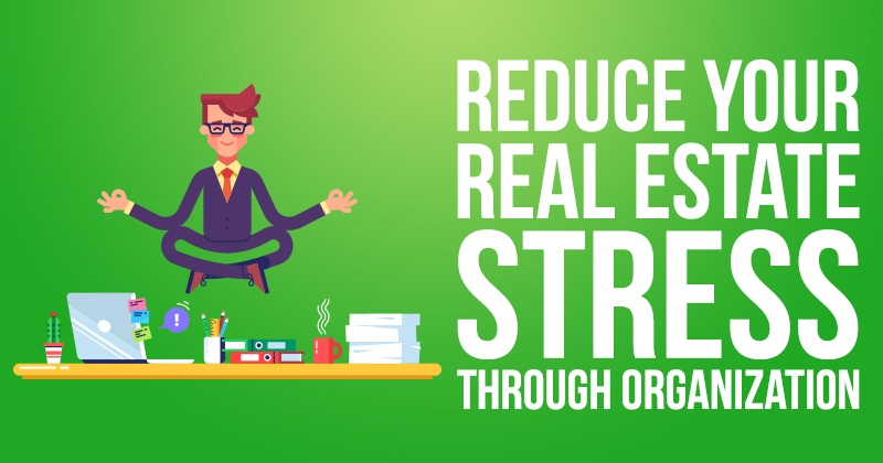 Reduce Your Real Estate Stress Through Organization