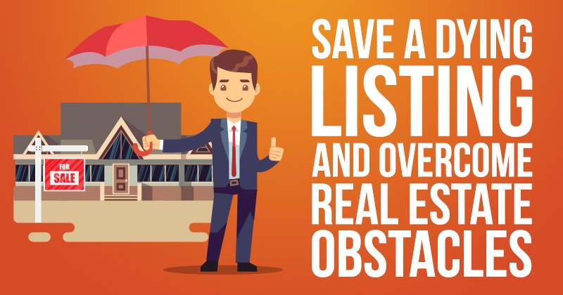 Save a Dying Listing and Overcome Real Estate Obstacles
