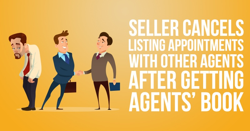 Seller Cancels Listing Appointments with Other Agents After Getting Agent's Book