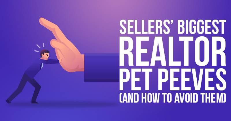 Sellers' Biggest Realtor Pet Peeves (And How to Avoid Them)