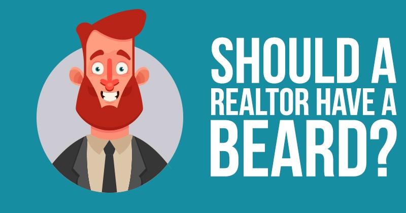 Should a Realtor Have a Beard?