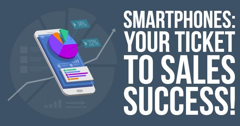 Smartphones: Your Ticket To Sales Success!