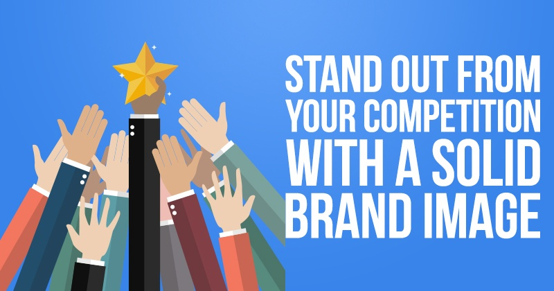 Stand Out From Your Competition with a Solid Brand Image