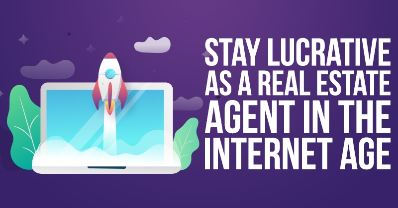 Stay Lucrative as a Real Estate Agent in the Internet Age