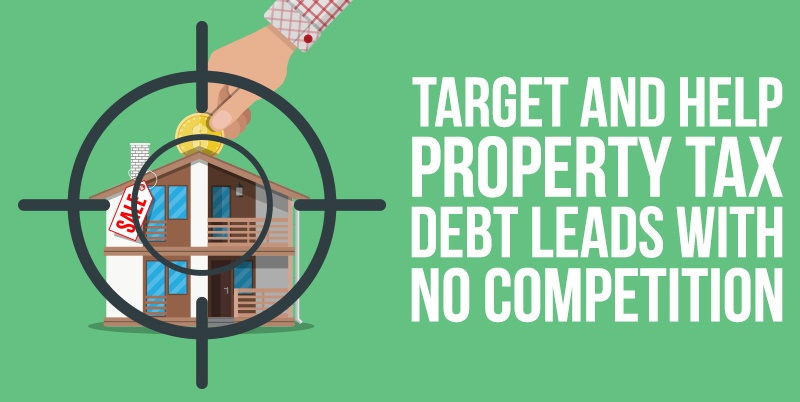 Target and Help Property Tax Debt Leads With No Competition