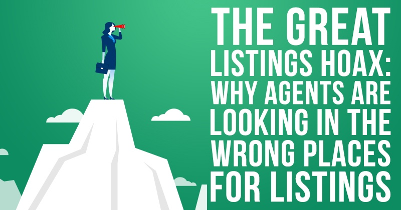 The Great Listings Hoax: Why Agents Are Looking in the Wrong Places for Listings