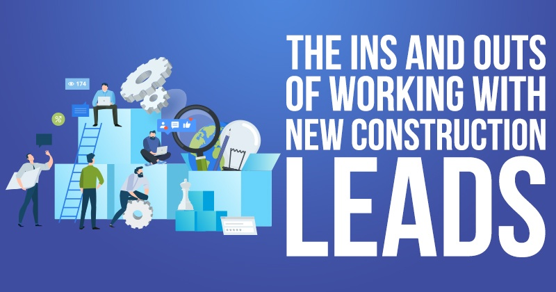 The Ins and Outs of Working With New Construction Leads