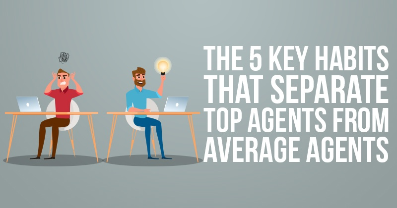 The 5 Key Habits That Separate Top Agents From Average Agents