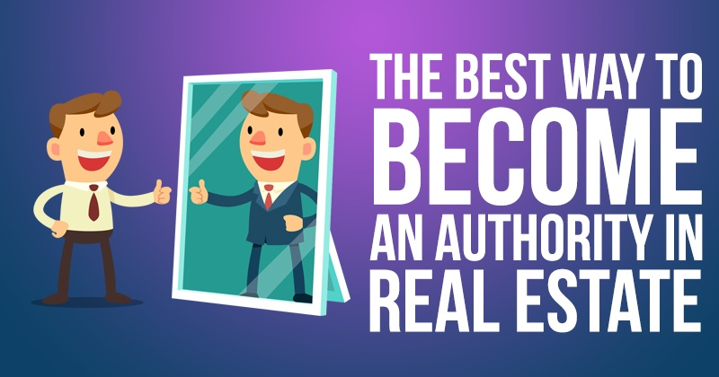 The Best Way to Become an Authority in Real Estate
