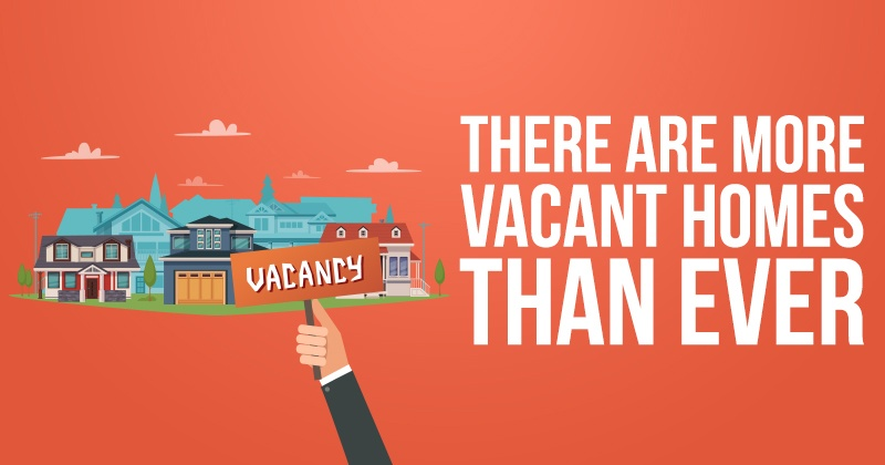 There Are More Vacant Homes Than Ever!