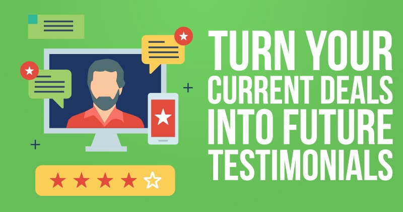 Turn Your Current Deals into Future Testimonials