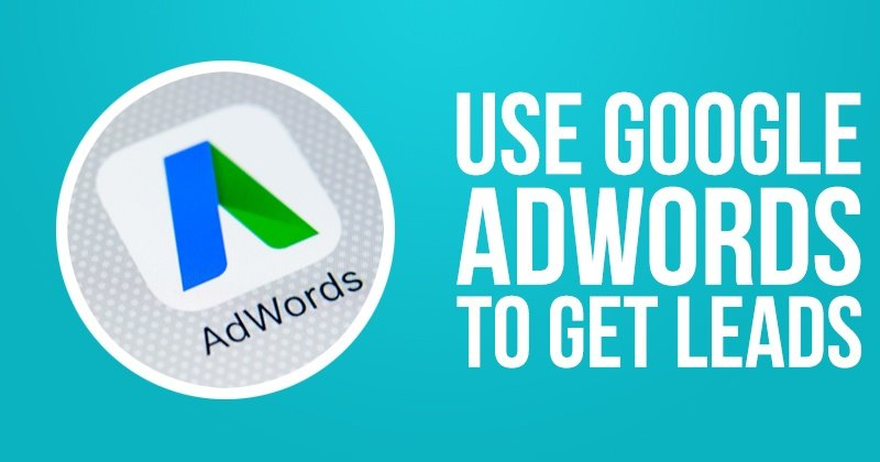 Use Google Adwords To Get Leads