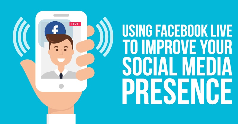 Using Facebook Live to Improve Your Social Media Presence