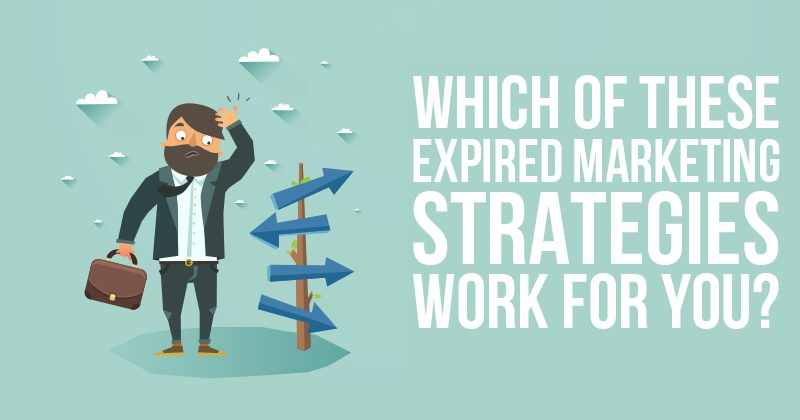 Which_of_These_Expired_Marketing_Strategies_Work_For_You