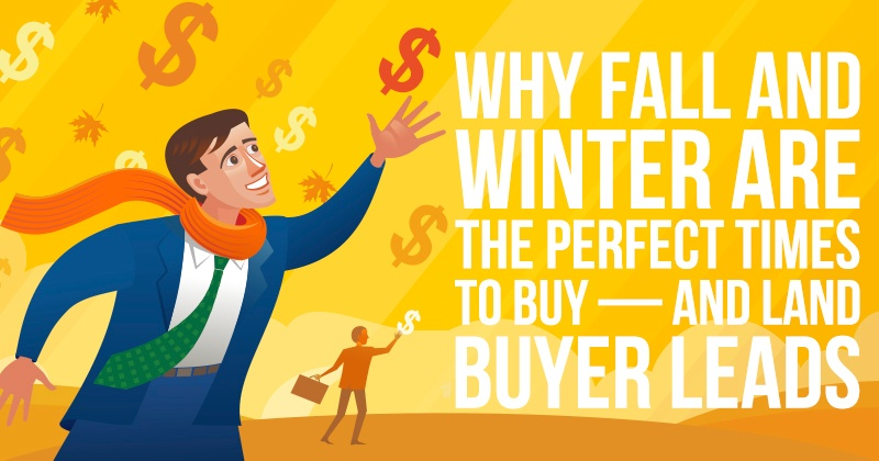 Why Fall and Winter are the Perfect Times to Buy — And Land Buyer Leads