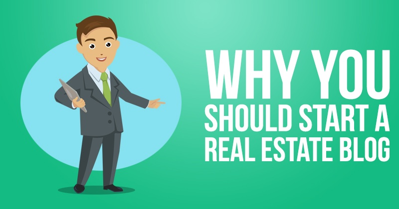 Why You Should Start a Real Estate Blog