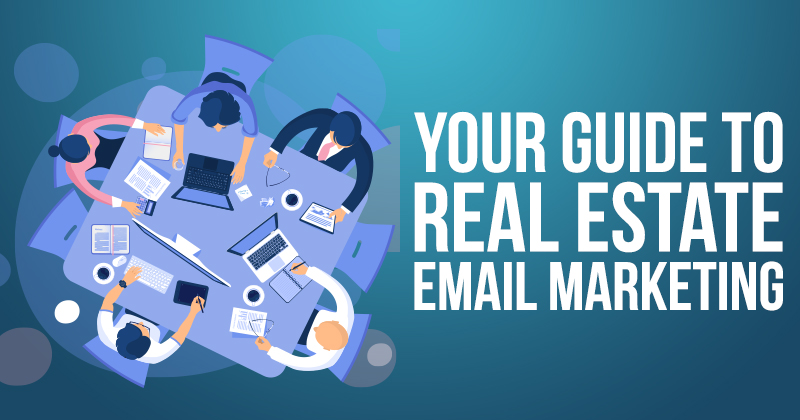 Your Guide to Real Estate Email Marketing